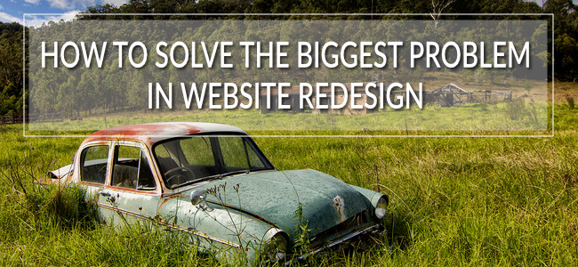 How to solve the biggest problem in website redesign - image of an old car in a field