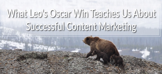 Successful content marketing is all about knowing whose opinion really matters, and inviting them to share in the journey you're undertaking. It worked at long last for Leonardo DiCaprio, and it can work for you too.