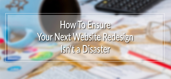 Ensure your next website redesign isn't a disaster