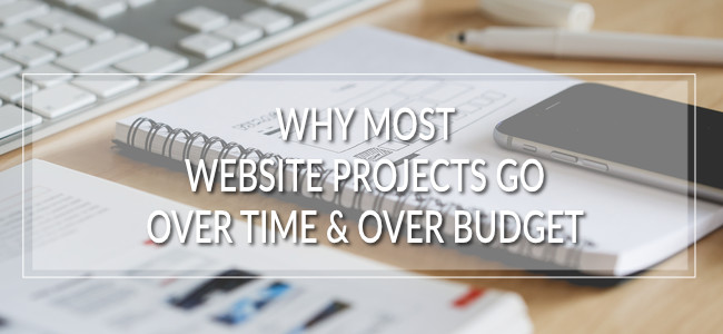 Why most website projects go over time & over budget